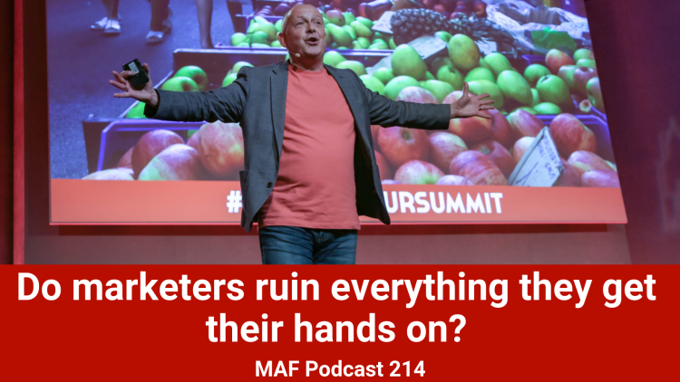 Do marketers ruin everything they get their hands on? - MAF214