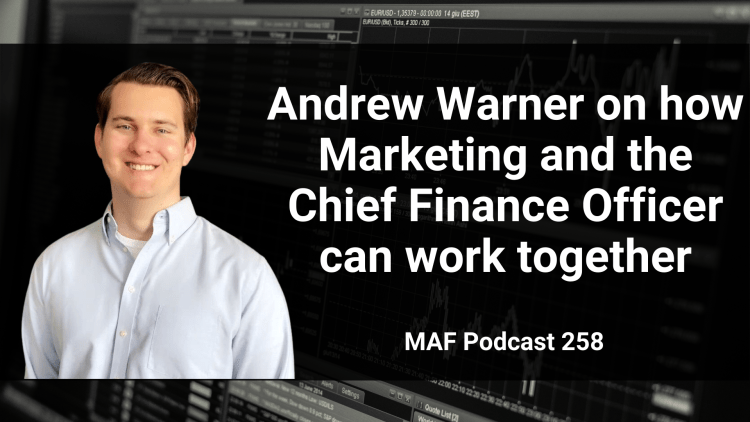 Andrew Warner on how Marketing and the Chief Finance Officer can work together - MAF258