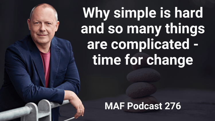 Why simple is hard and so many things are complicated - time for change - MAF276