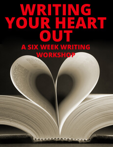 Writing Your Heart Out: Six Week Writing Workshop
