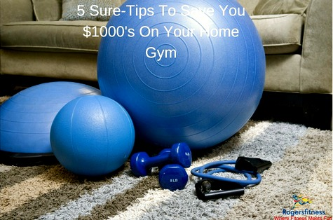 5 Sure-Tips To Save You $1000's On Your Home Gym