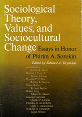 """""""Sociological Theory, Values, and Sociocultural Change: Essays in Honor of Pitirim A. Sorokin,"""" edited by Edward A. Tiryakian"""