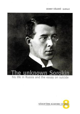 """""""The Unknown Sorokin: His Life in Russia and the Essay on Suicide:,"""" edited by Denny Vagero"""
