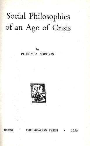"Pitirim A. Sorokin, ""Social Philosophies of an Age of Crisis (The Beacon Press,1950)"