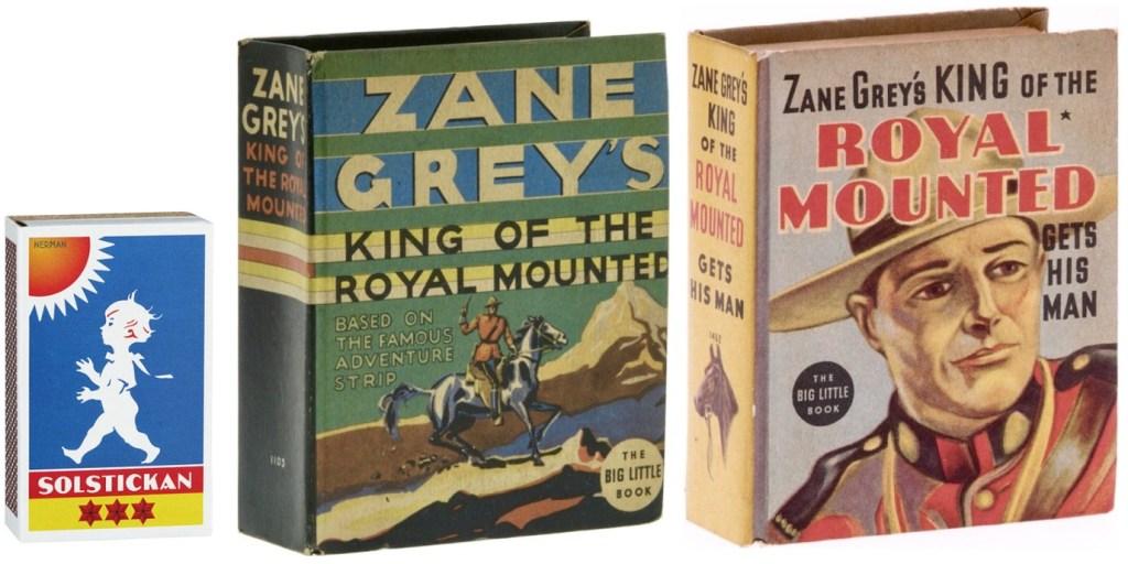 Zane Gray's King of the Royal Mounted och Zane Grey's King of the Royal Mounted Gets his Man som Big Little Book #1103 och #1452 (båda 1936). ©Whitman