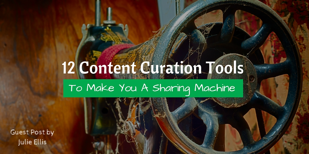 12 Content Curation Tools To Make You A Sharing Machine