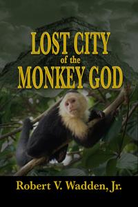 Lost City Monkey God, Honduras, Adventure