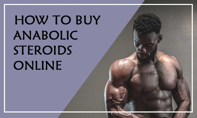 How to Buy Anabolic Steroids Online
