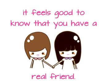 It feels good to know you have a real friend