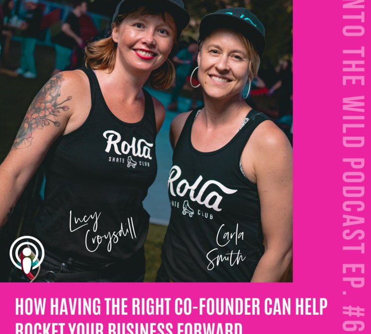 How Having The Right Co-Founder Can Help Rocket Your Business ForwardWe Wild Women Podcast