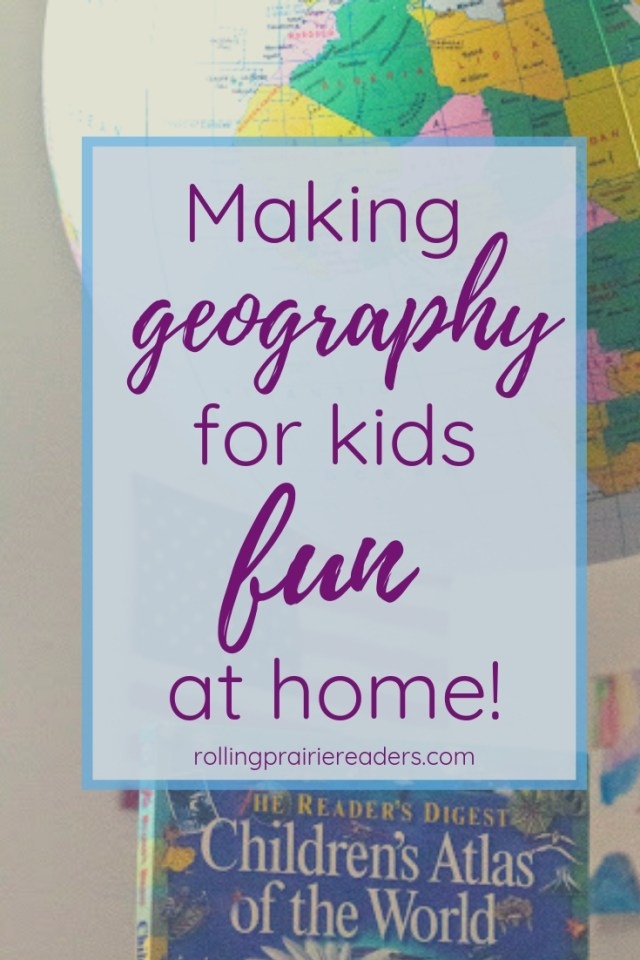 Making geography for kids fun at home!