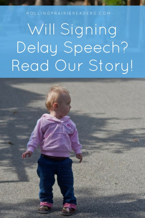 Will Signing Delay Speech? | sign language, speech delay, toddler, baby signs, American Sign Language, benefits of signing with my baby