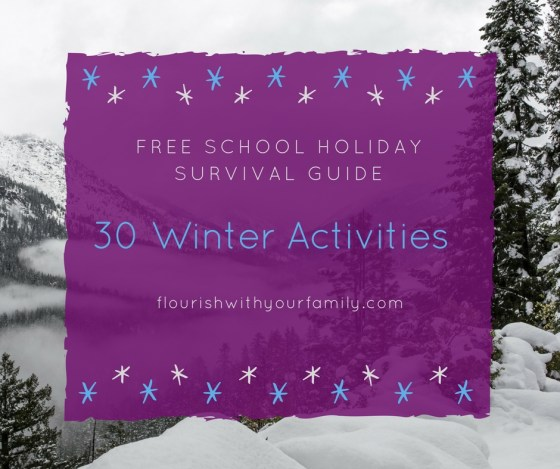 30 Winter Activities | Free School Holiday Survival Guide {flourishwithyourfamily.com}