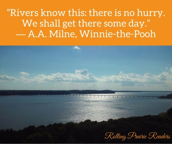 """""""Rivers know this: there is no hurry. We shall get there some day."""" --A. A. Milne, Winnie the Pooh"""