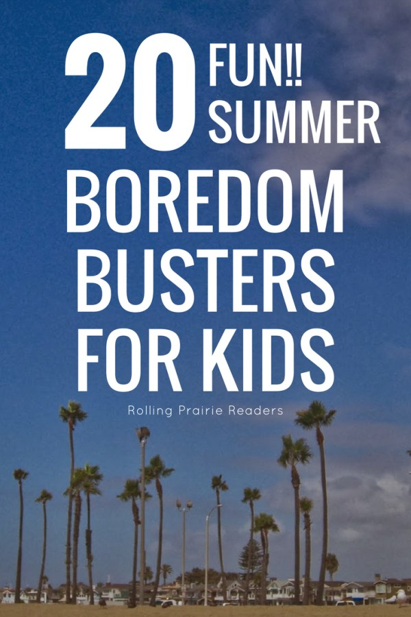 20 Fun Summer Boredom Busters for Kids