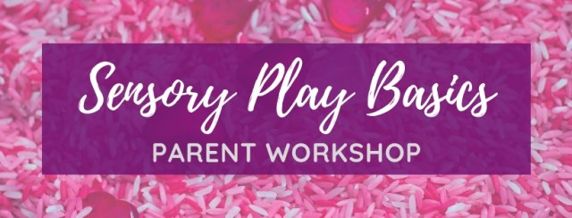 Sensory Play Basics Parent Workshop