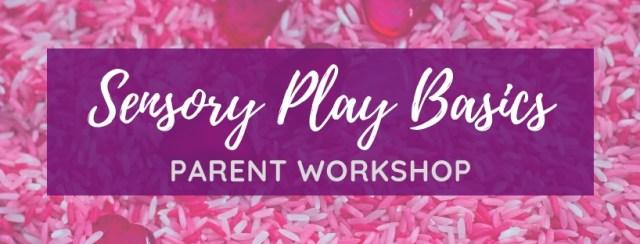 Sensory Play Basics Parent Workshop