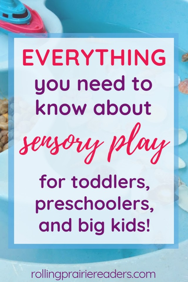 Everything you need to know about sensory play for toddlers, preschoolers, and big kids!