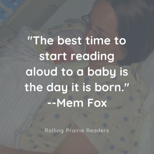 The best time to start reading aloud to a baby is the day it is born. --Mem Fox