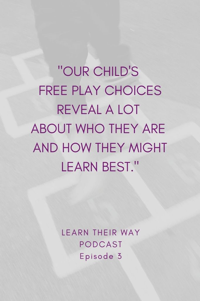 Quote that says, Our child's free play choices reveal a lot about who they are and how they might learn best.