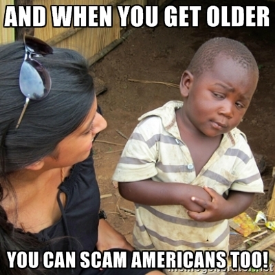 And When You Get Older You Can Scam Americans Too!