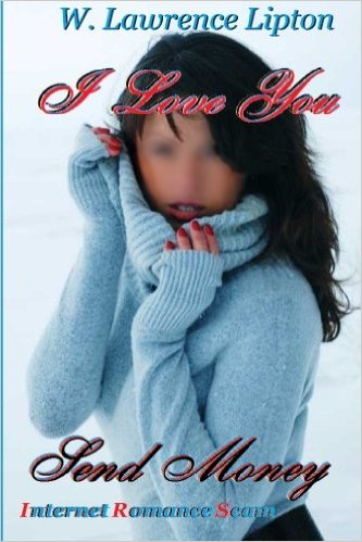 I Love YOU, Send Money: Internet Romance Scam Paperback – July 22, 2013 by W Lawrence Lipton (Author)