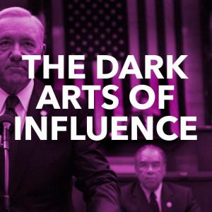 The Art of Influence: 11 Techniques to Steal from House of Cards