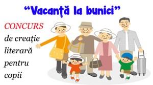 """Concurs de creație literară pentru copii intitulat """"Vacanța la bunici"""""""