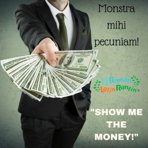 Show me the money Latin phrase