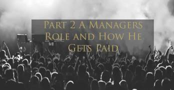 How To Be Ready For A Music Manager Part 2:  A Managers Role and How He Gets Paid