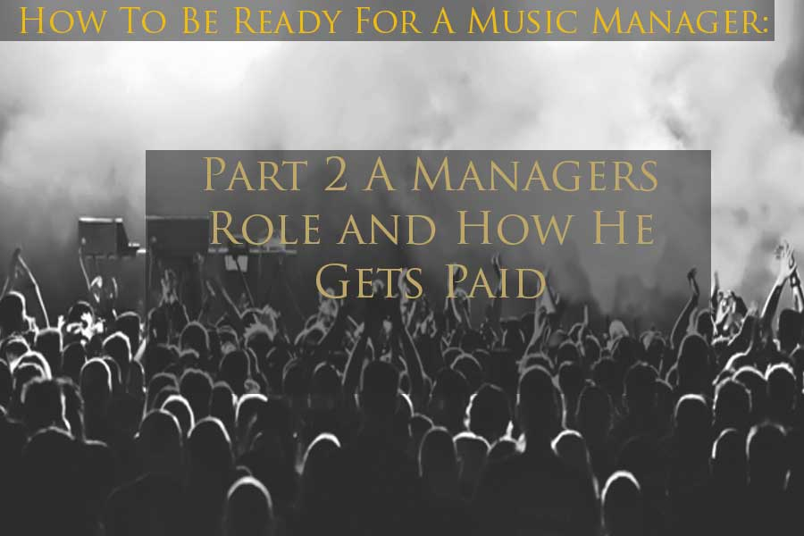 how-to-get-a-music-manager-A Managers Role And How He Gets Paid