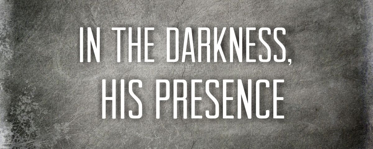 In the Darkness, His Presence