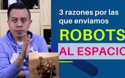 3 razones por las que enviamos robots al espacio