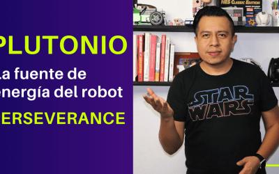 PLUTONIO: La fuente de energía del robot PERSEVERANCE