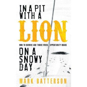"Book Notes: ""In A Pit With A Lion On A Snowy Day"" by Mark Batterson"
