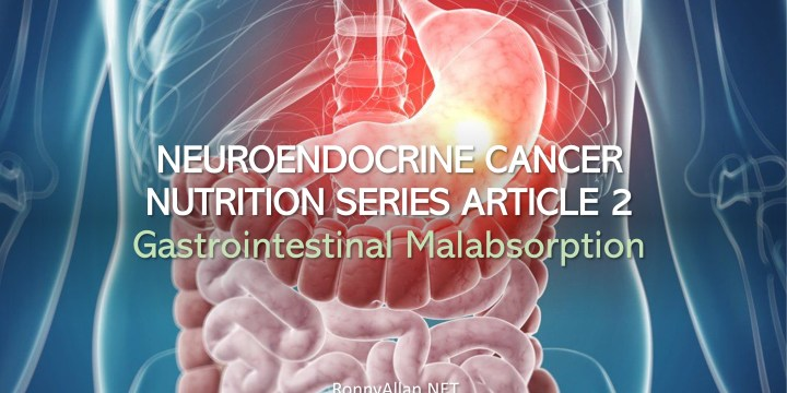 Neuroendocrine Cancer Nutrition Series Article 2 – Gastrointestinal Malabsorption