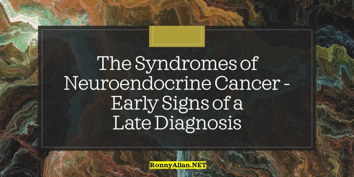 The Syndromes of Neuroendocrine Cancer – Early Signs of a Late Diagnosis