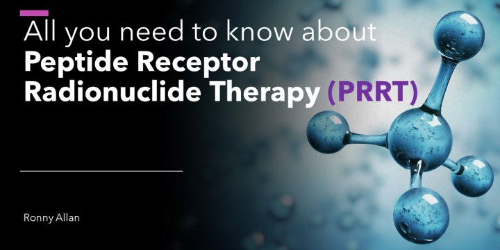 All you need to know about Peptide Receptor Radionuclide Therapy (PRRT)