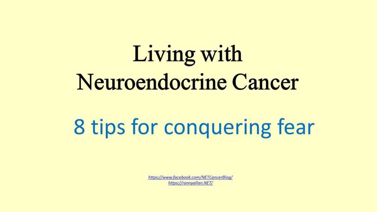 Living with Neuroendocrine Cancer - 8 tips for conquering fear