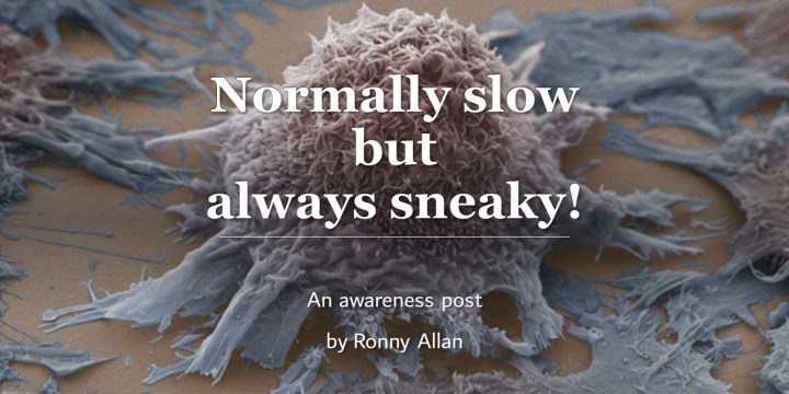 Neuroendocrine Cancer – normally slow but always sneaky