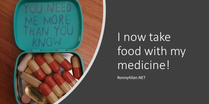 I now take food with my medicine!