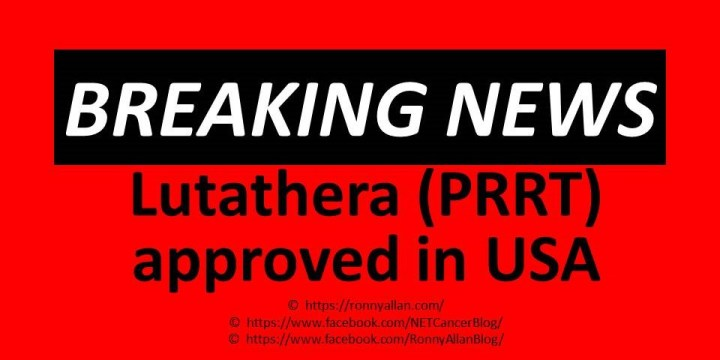 BREAKING NEWS – US FDA  Approves Lutetium Lu 177 dotatate (Lutathera®) – PRRT?