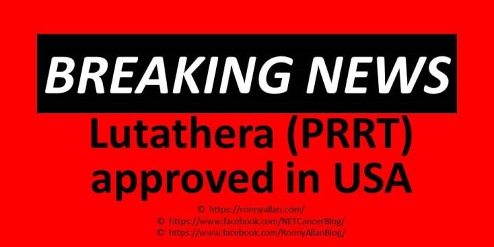 BREAKING NEWS – US FDA  Approves Lutetium Lu 177 dotatate (Lutathera®) – PRRT?