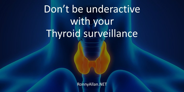 Don't be underactive with your Thyroid surveillance