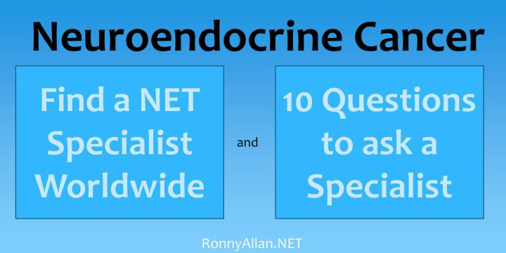 Diagnosed with Neuroendocrine Cancer? – 10 questions to ask your doctor (and where to find a NET Specialist Worldwide)