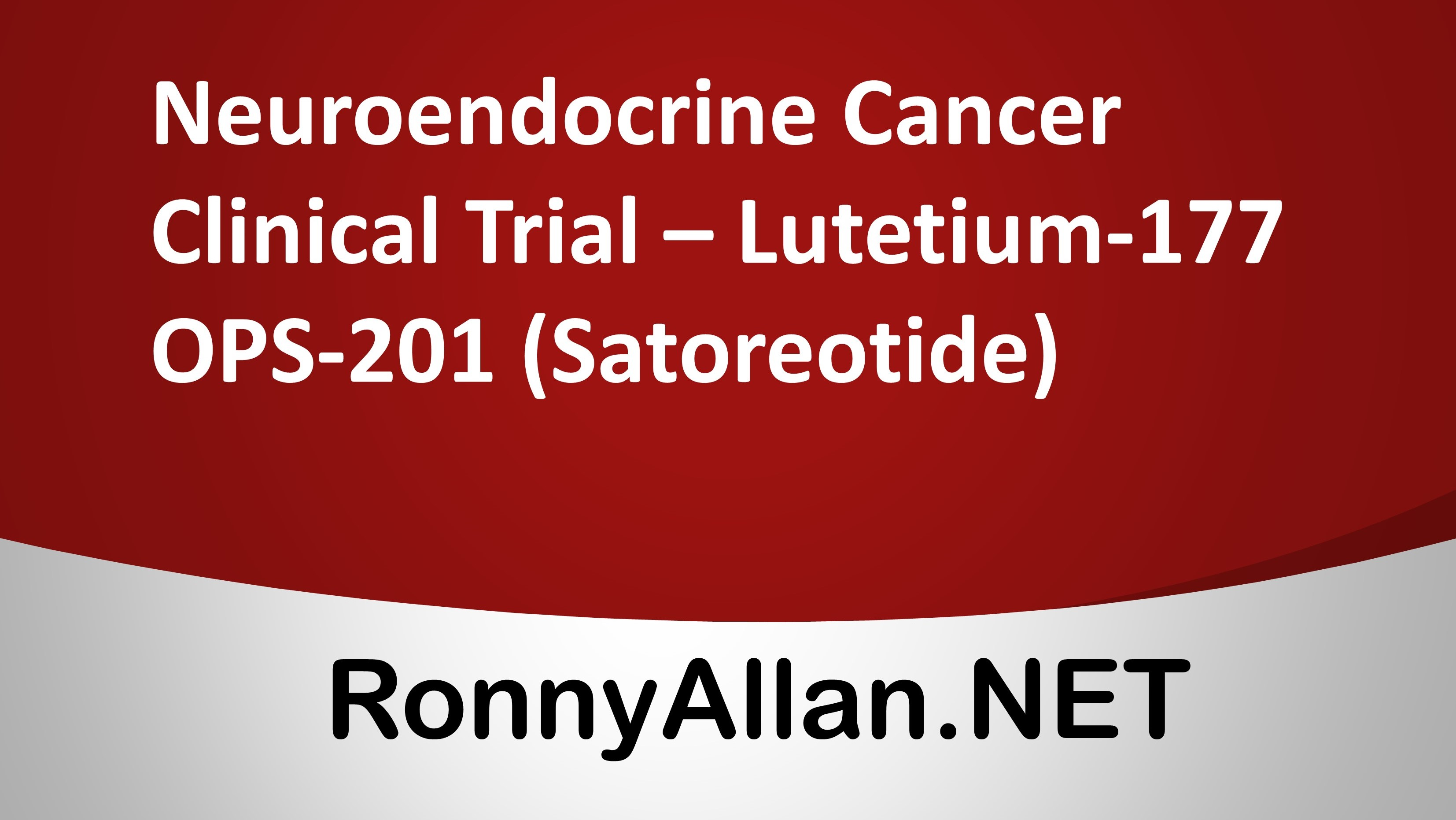 Neuroendocrine Cancer Clinical Trial - Lutetium-177 OPS-201