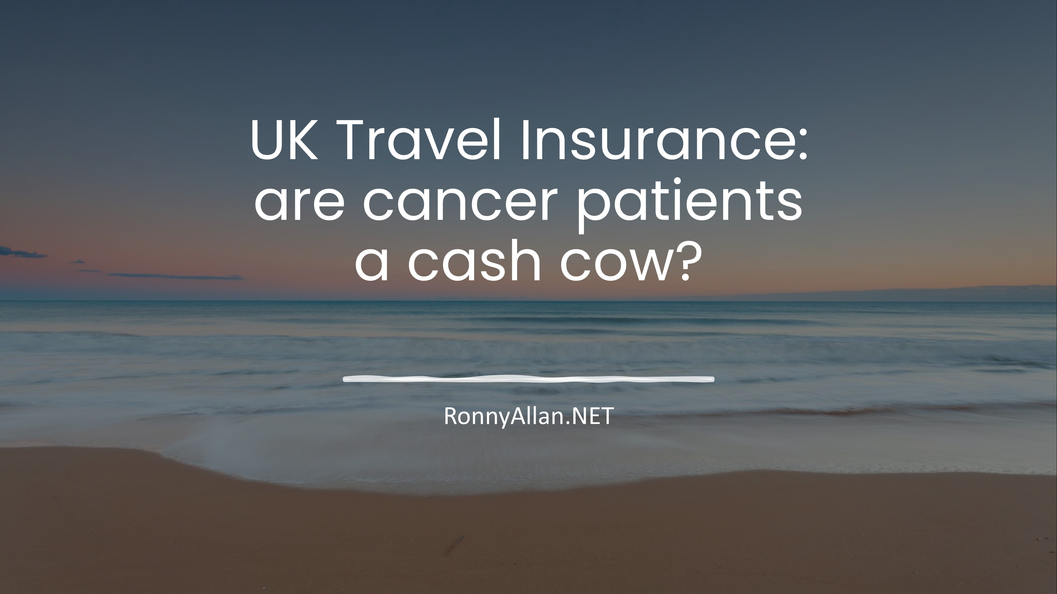 UK Travel Insurance – are cancer patients a cash cow?