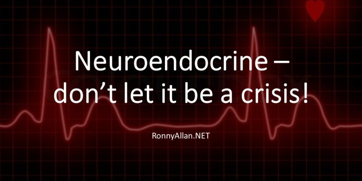 Neuroendocrine – don't let it be a Crisis