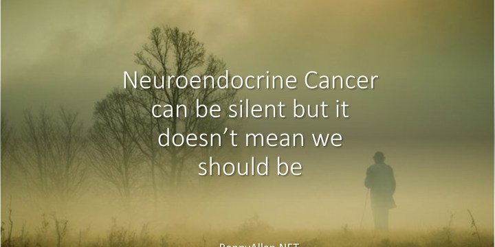 Neuroendocrine Cancer:  Make some noise for this silent cancer
