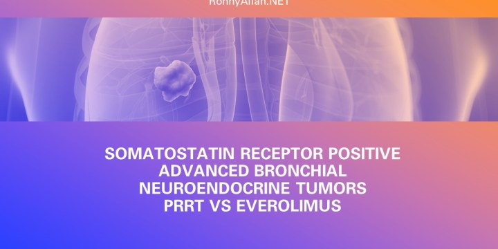 Somatostatin Receptor Positive Advanced Bronchial Neuroendocrine Tumors – PRRT vs Everolimus